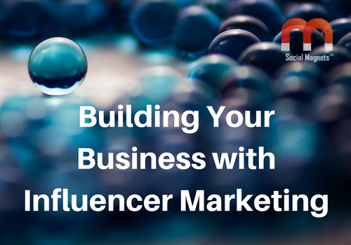 Photo of Building Your Business with Influencer Marketing