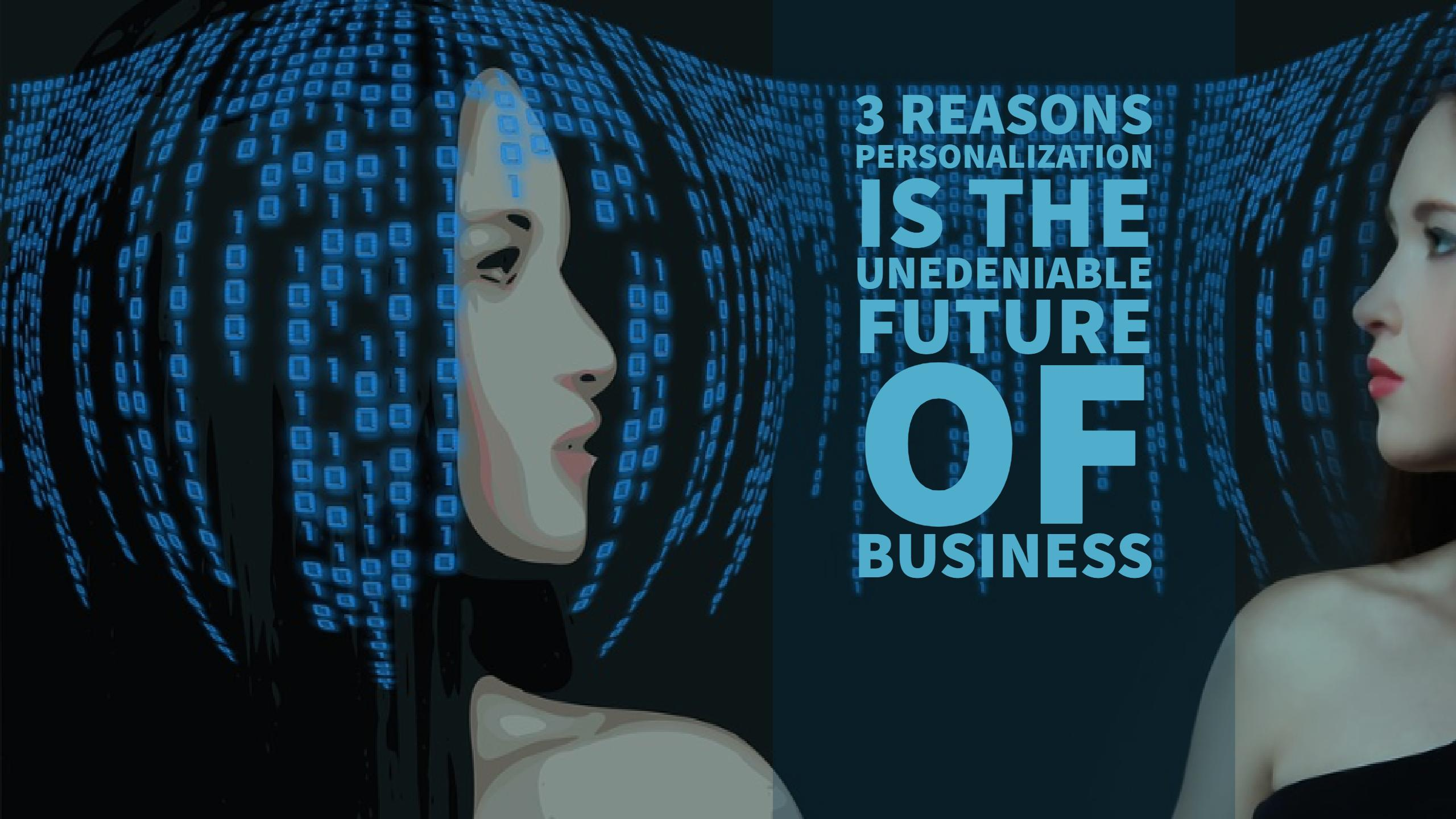 Photo of 3 Reasons Extreme Personalization is the Undeniable Future of Business