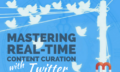Mastering Real-time Content Curation with Twitter
