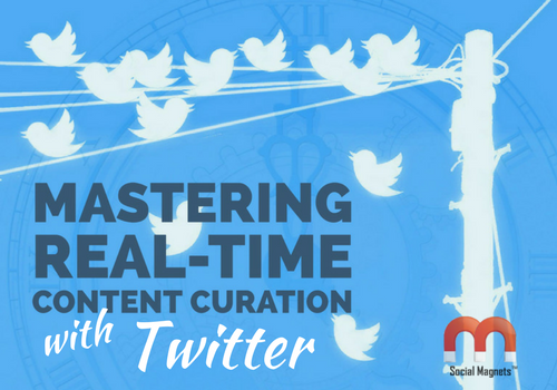 Mastering Real-time Content Curation with Twitter - Social Magnets