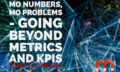 Mo Numbers, Mo Problems - Going Beyond Metrics and KPIs - Blog Thumb